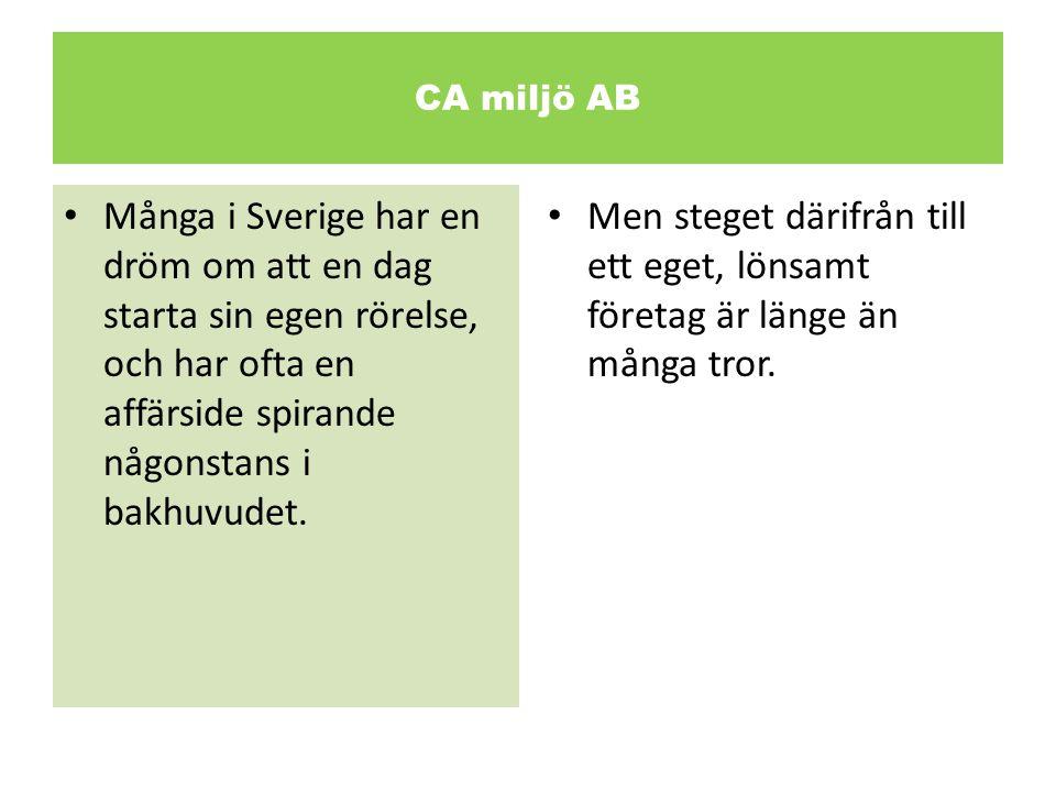 CA miljö AB • Många i Sverige har en dröm om att en dag starta sin egen rörelse, och har ofta en affärside spirande någonstans i bakhuvudet. • Men ste