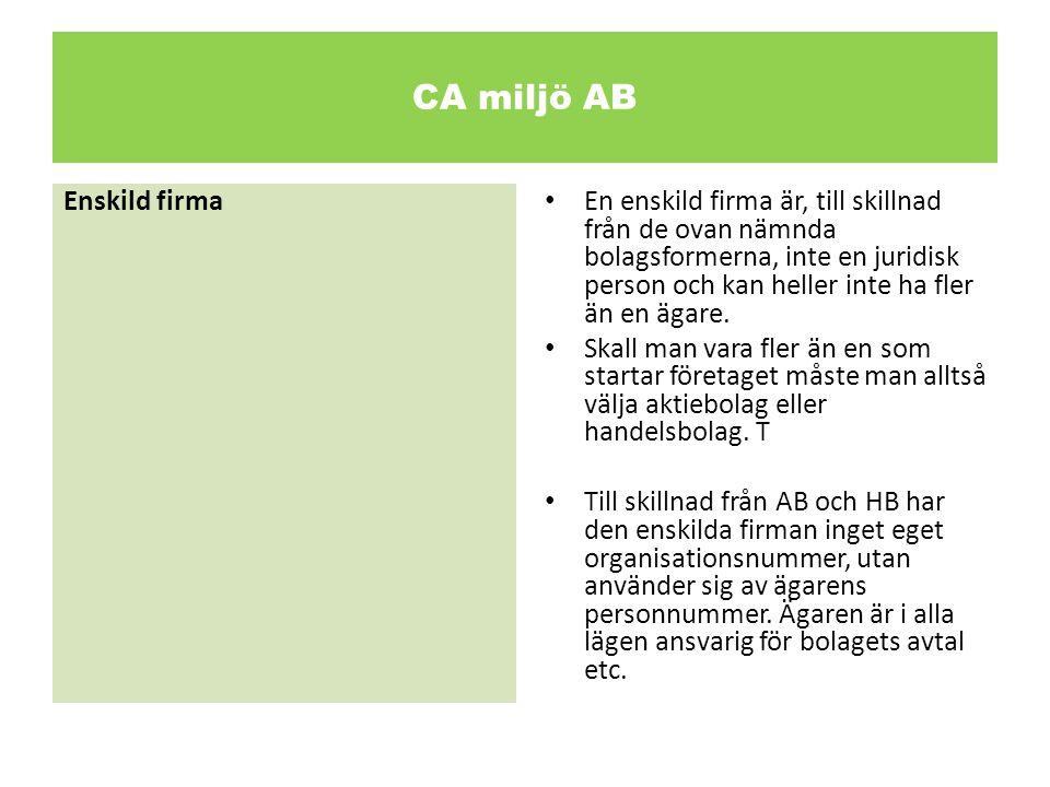 CA miljö AB Enskild firma • En enskild firma är, till skillnad från de ovan nämnda bolagsformerna, inte en juridisk person och kan heller inte ha fler