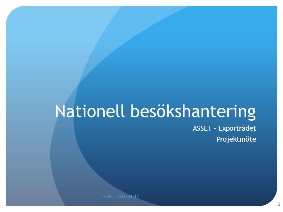 3 Nationell besökshantering ASSET – Exportrådet Projektmöte ASSET 2012-04-17