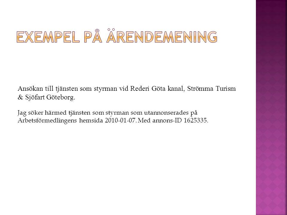 Ansökan till tjänsten som styrman vid Rederi Göta kanal, Strömma Turism & Sjöfart Göteborg. Jag söker härmed tjänsten som styrman som utannonserades p