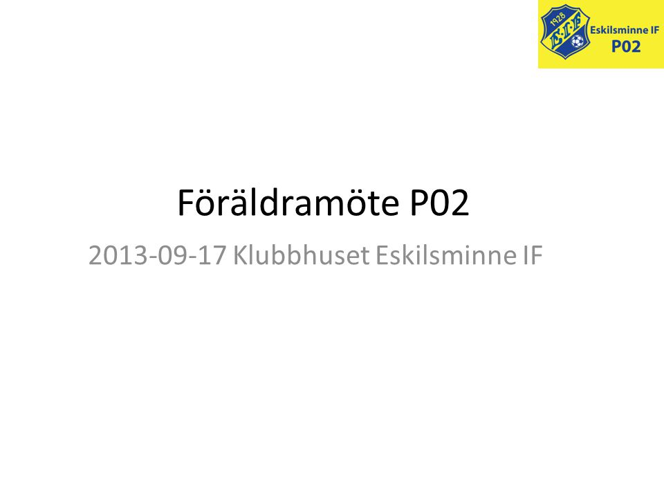 Föräldramöte P02 2013-09-17 Klubbhuset Eskilsminne IF