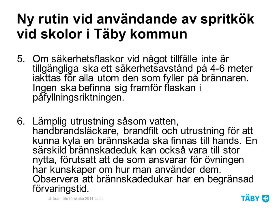 Ny rutin vid användande av spritkök vid skolor i Täby kommun 5.Om säkerhetsflaskor vid något tillfälle inte är tillgängliga ska ett säkerhetsavstånd på 4-6 meter iakttas för alla utom den som fyller på brännaren.