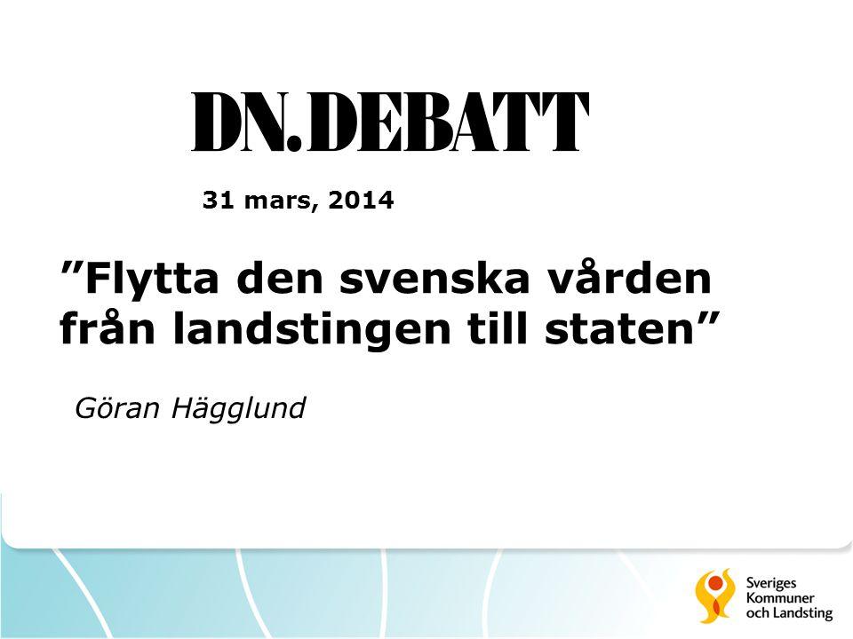 """""""Flytta den svenska vården från landstingen till staten"""" 31 mars, 2014 Göran Hägglund"""