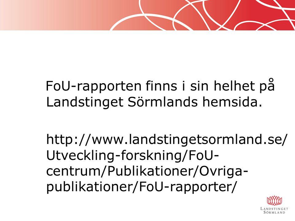 FoU-rapporten finns i sin helhet på Landstinget Sörmlands hemsida. http://www.landstingetsormland.se/ Utveckling-forskning/FoU- centrum/Publikationer/