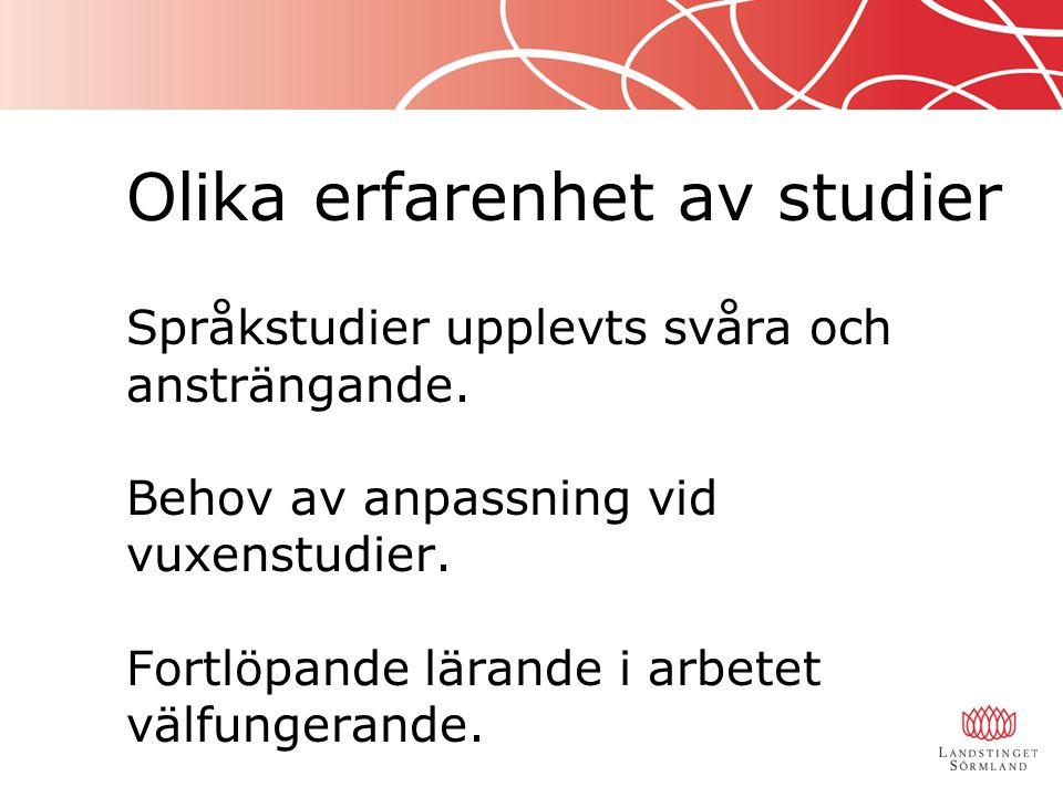 Olika erfarenhet av studier Språkstudier upplevts svåra och ansträngande. Behov av anpassning vid vuxenstudier. Fortlöpande lärande i arbetet välfunge