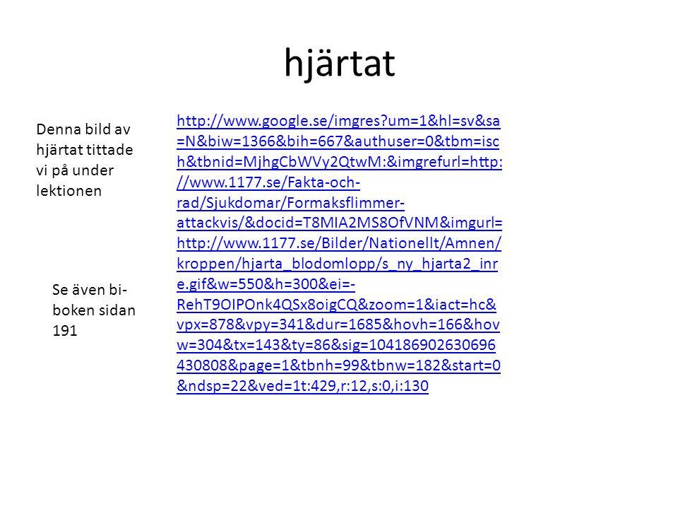 hjärtat http://www.google.se/imgres?um=1&hl=sv&sa =N&biw=1366&bih=667&authuser=0&tbm=isc h&tbnid=MjhgCbWVy2QtwM:&imgrefurl=http: //www.1177.se/Fakta-o