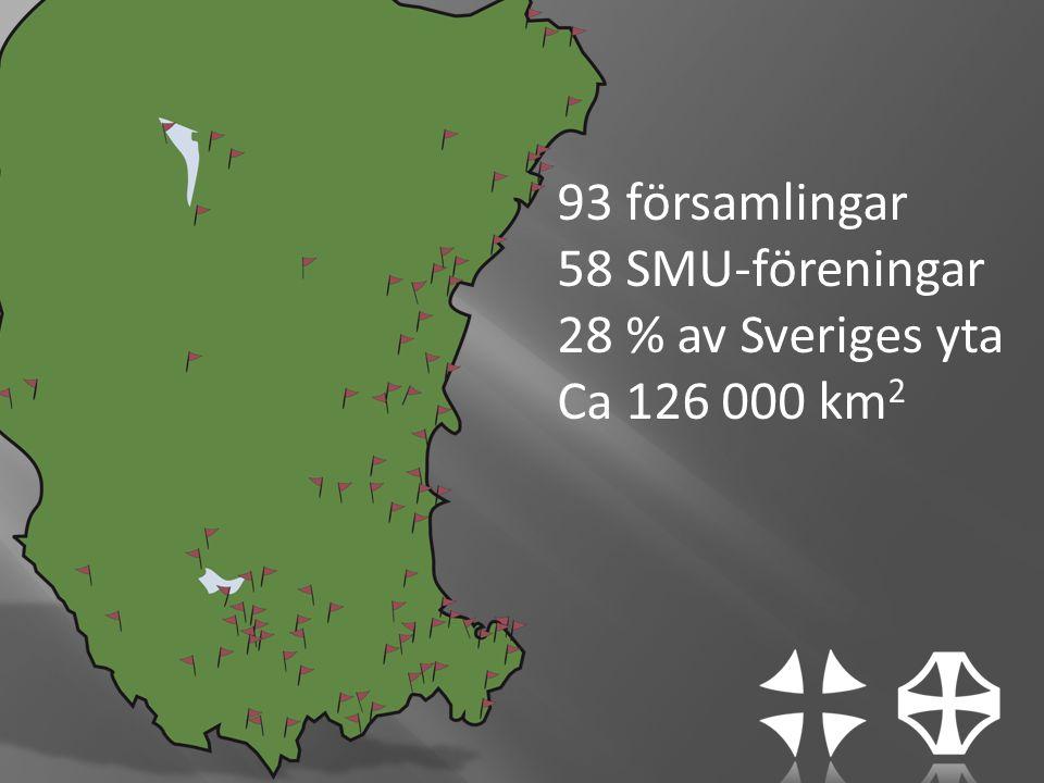 93 församlingar 58 SMU-föreningar 28 % av Sveriges yta Ca 126 000 km 2