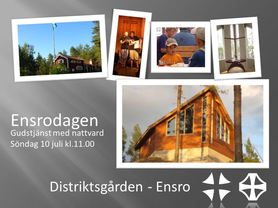 Distriktsgården - Ensro Gudstjänst med nattvard Söndag 10 juli kl.11.00 Ensrodagen