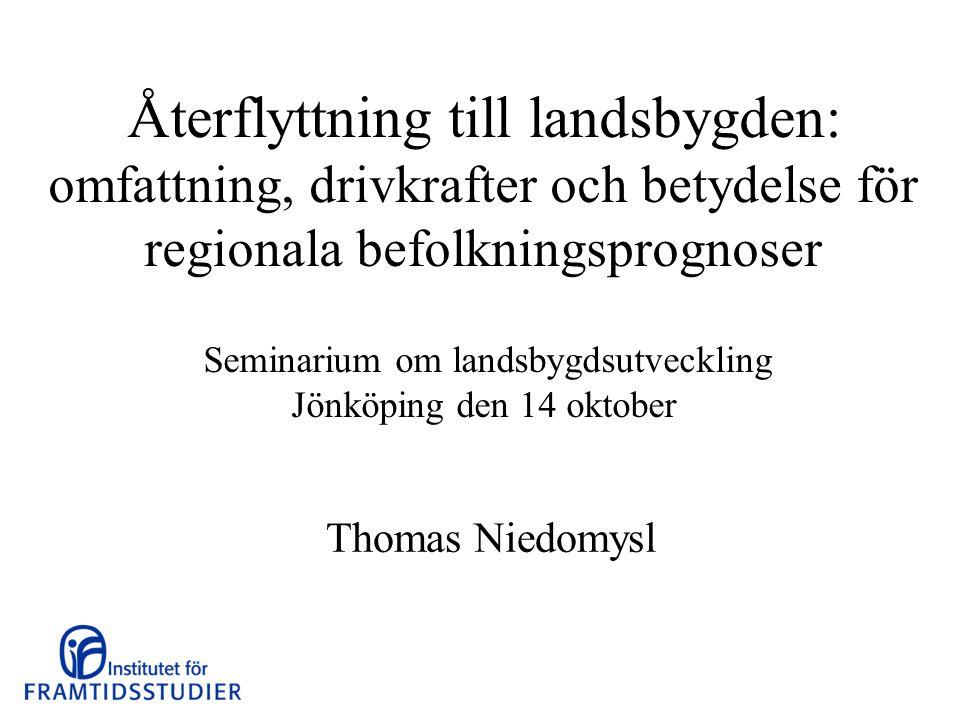 Återflyttning till landsbygden: omfattning, drivkrafter och betydelse för regionala befolkningsprognoser Seminarium om landsbygdsutveckling Jönköping den 14 oktober Thomas Niedomysl