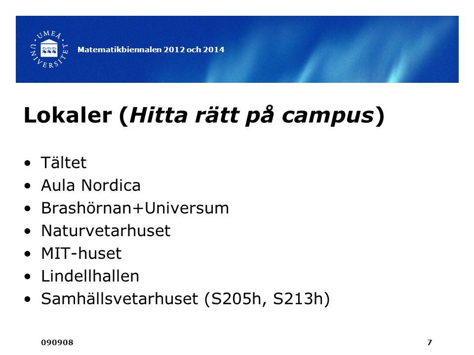 Lokaler (Hitta rätt på campus) •Tältet •Aula Nordica •Brashörnan+Universum •Naturvetarhuset •MIT-huset •Lindellhallen •Samhällsvetarhuset (S205h, S213h) 090908 Matematikbiennalen 2012 och 2014 7