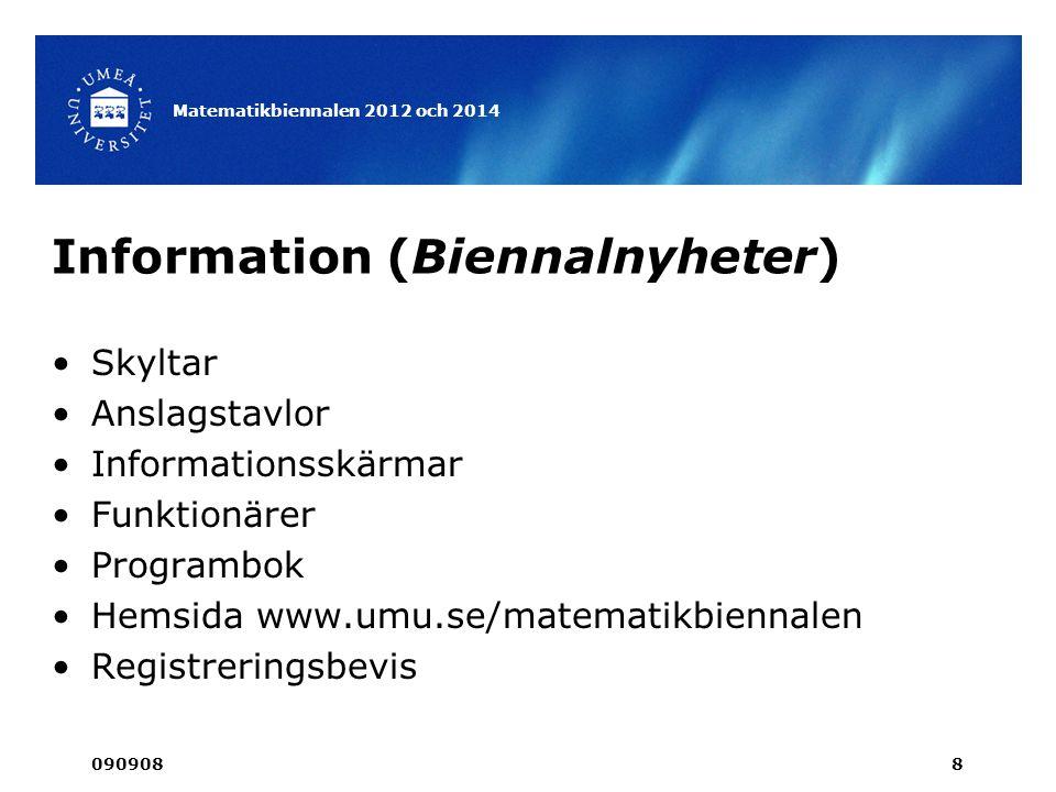 Information (Biennalnyheter) •Skyltar •Anslagstavlor •Informationsskärmar •Funktionärer •Programbok •Hemsida www.umu.se/matematikbiennalen •Registreringsbevis 090908 Matematikbiennalen 2012 och 2014 8