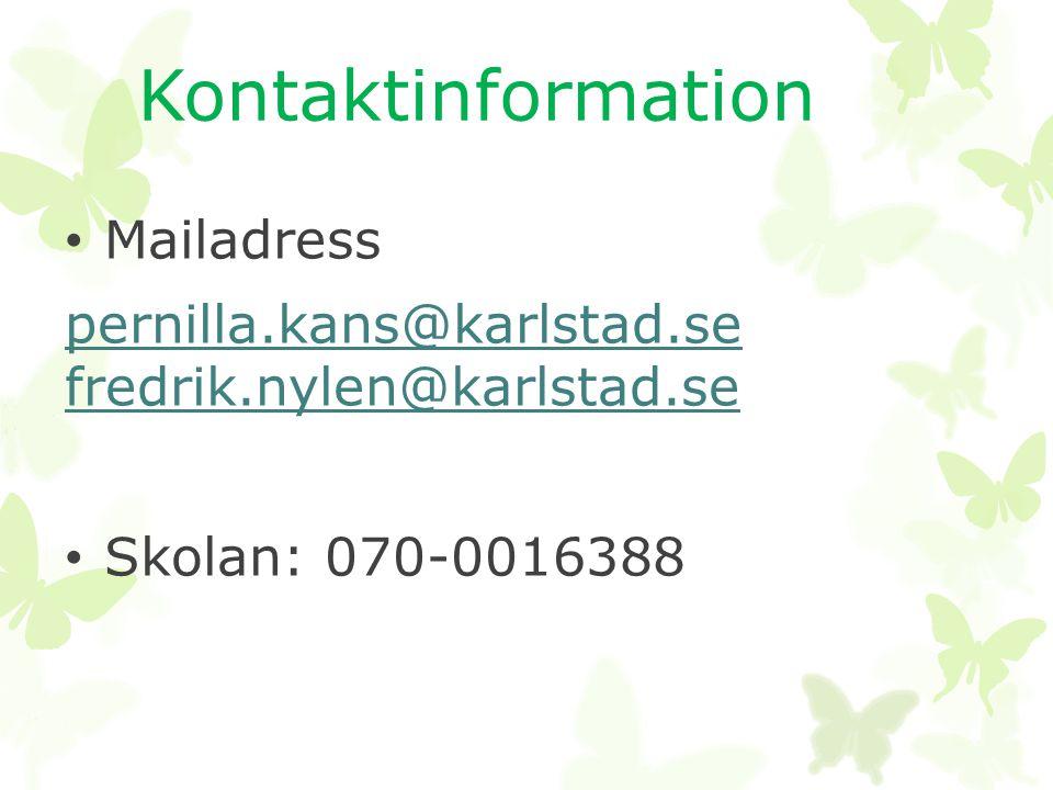 Kontaktinformation • Mailadress pernilla.kans@karlstad.se fredrik.nylen@karlstad.se • Skolan: 070-0016388