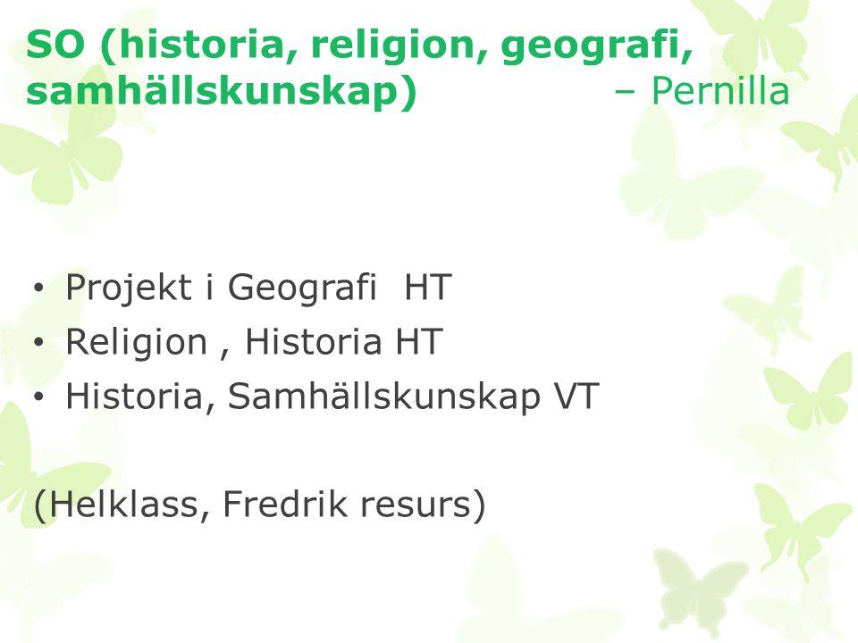 SO (historia, religion, geografi, samhällskunskap) – Pernilla • Projekt i Geografi HT • Religion, Historia HT • Historia, Samhällskunskap VT (Helklass, Fredrik resurs)