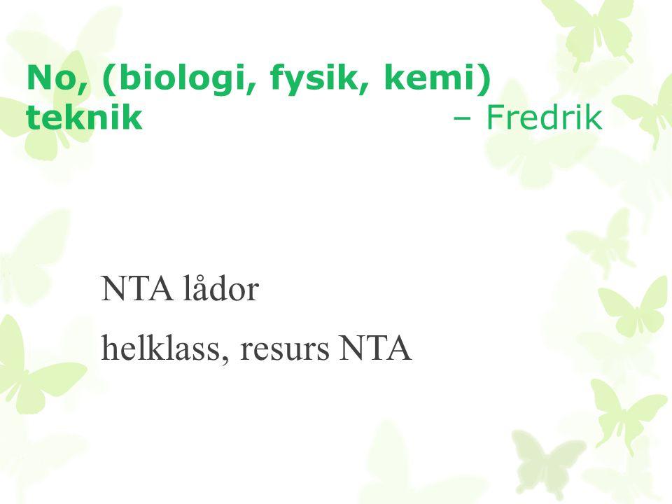 No, (biologi, fysik, kemi) teknik – Fredrik NTA lådor helklass, resurs NTA