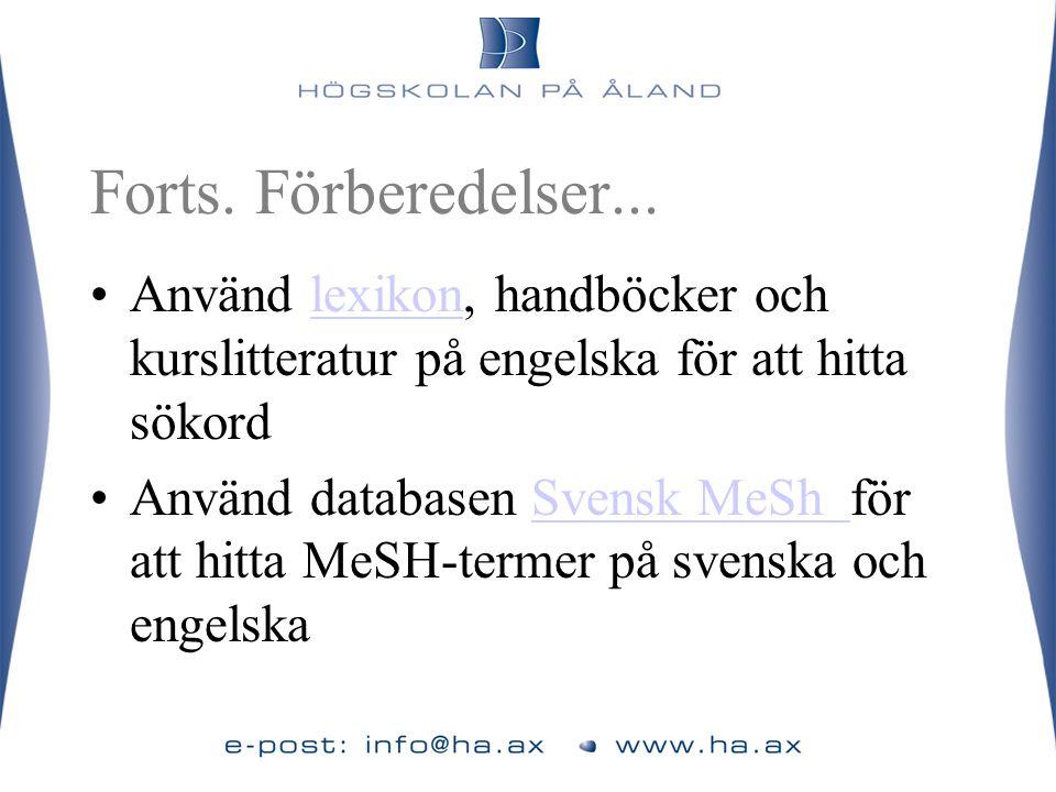 Forts. Förberedelser... •Använd lexikon, handböcker och kurslitteratur på engelska för att hitta sökordlexikon •Använd databasen Svensk MeSh för att h