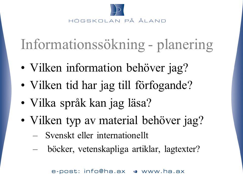 Informationssökning - planering •Vilken information behöver jag? •Vilken tid har jag till förfogande? •Vilka språk kan jag läsa? •Vilken typ av materi