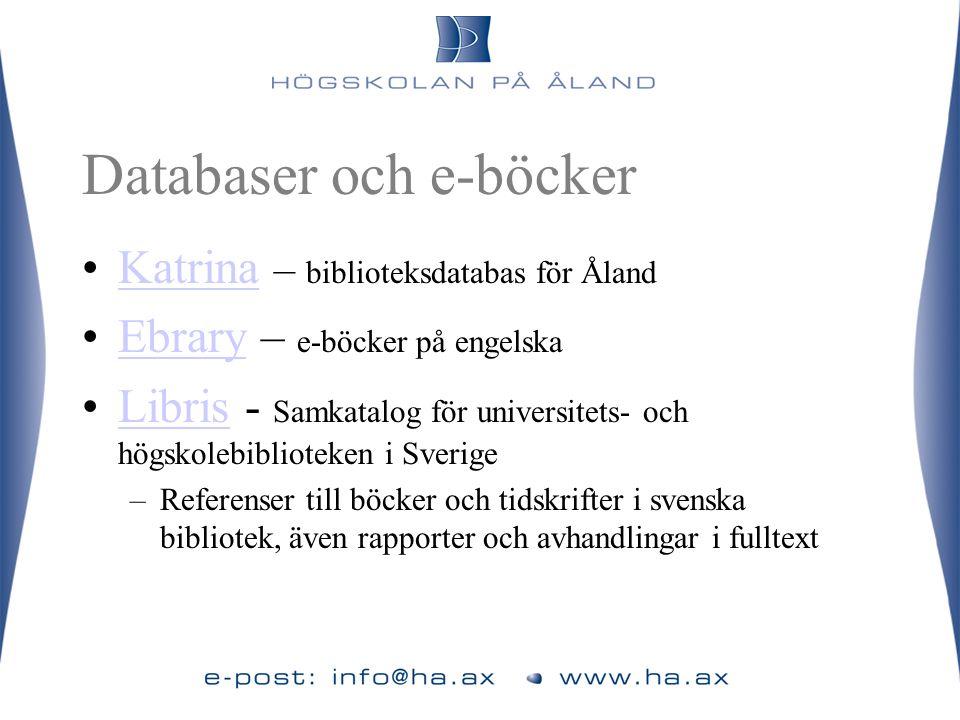 Databaser och e-böcker •Katrina – biblioteksdatabas för ÅlandKatrina •Ebrary – e-böcker på engelskaEbrary •Libris - Samkatalog för universitets- och h