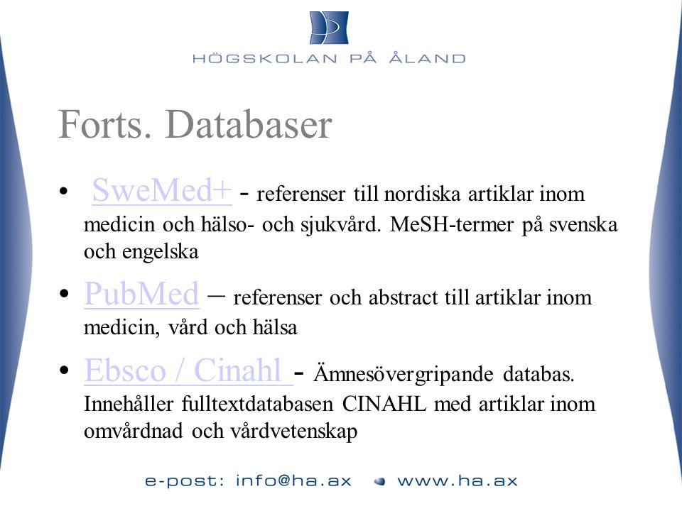 Forts. Databaser • SweMed+ - referenser till nordiska artiklar inom medicin och hälso- och sjukvård. MeSH-termer på svenska och engelska SweMed+ •PubM