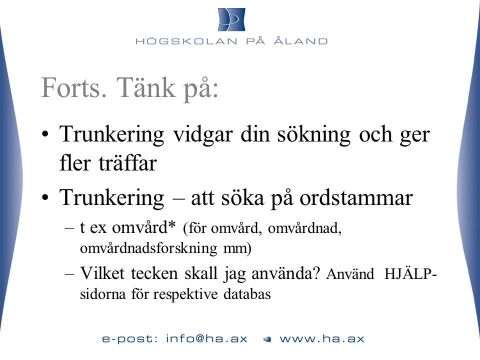 Forts. Tänk på: •Trunkering vidgar din sökning och ger fler träffar •Trunkering – att söka på ordstammar –t ex omvård* (för omvård, omvårdnad, omvårdn