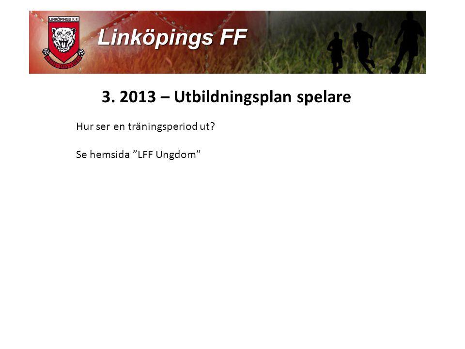 3. 2013 – Utbildningsplan spelare Hur ser en träningsperiod ut? Se hemsida LFF Ungdom