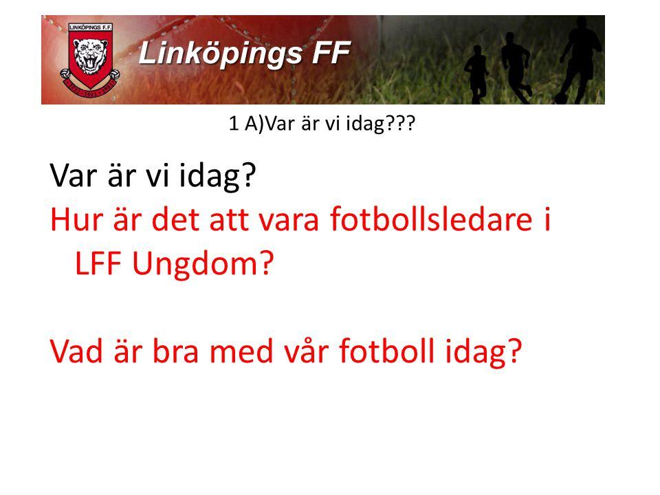 1 A)Var är vi idag??.Var är vi idag. Hur är det att vara fotbollsledare i LFF Ungdom.
