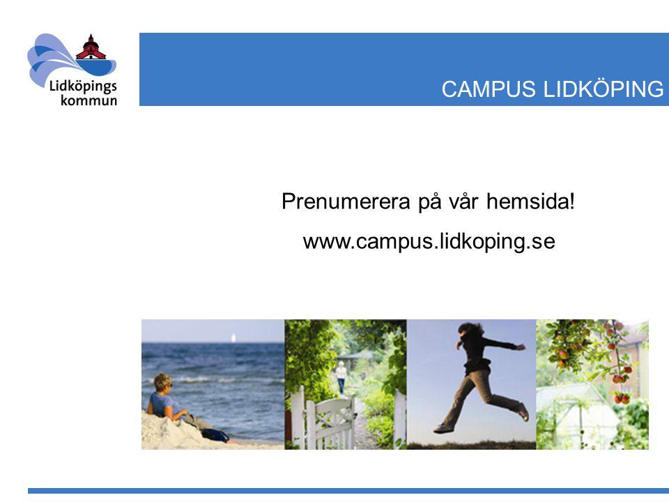 Prenumerera på vår hemsida! www.campus.lidkoping.se CAMPUS LIDKÖPING
