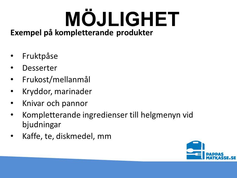 Exempel på kompletterande produkter • Fruktpåse • Desserter • Frukost/mellanmål • Kryddor, marinader • Knivar och pannor • Kompletterande ingredienser