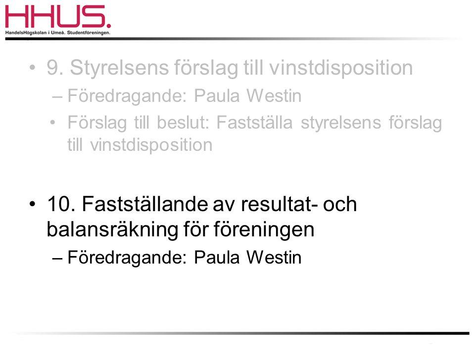 •9. Styrelsens förslag till vinstdisposition –Föredragande: Paula Westin •Förslag till beslut: Fastställa styrelsens förslag till vinstdisposition •10