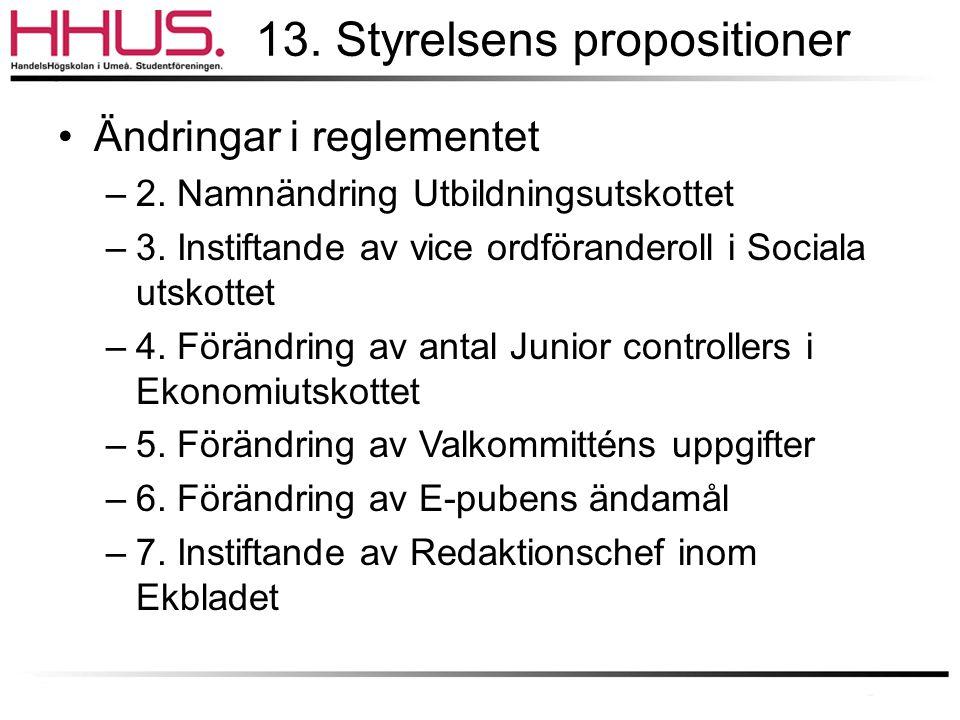 13. Styrelsens propositioner •Ändringar i reglementet –2. Namnändring Utbildningsutskottet –3. Instiftande av vice ordföranderoll i Sociala utskottet
