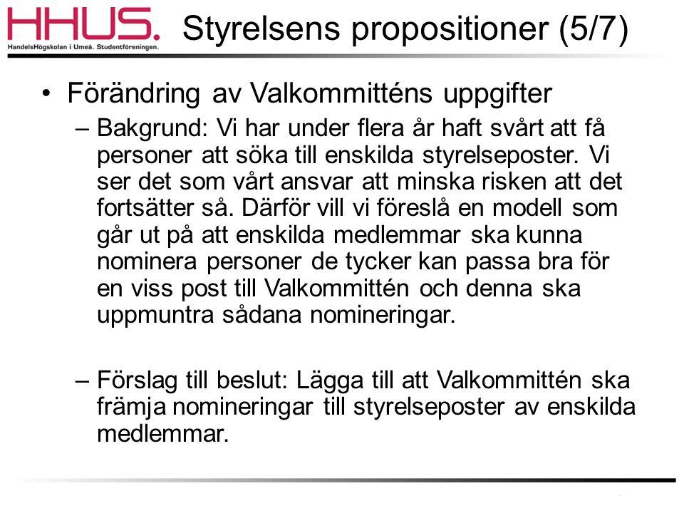 Styrelsens propositioner (5/7) •Förändring av Valkommitténs uppgifter –Bakgrund: Vi har under flera år haft svårt att få personer att söka till enskil