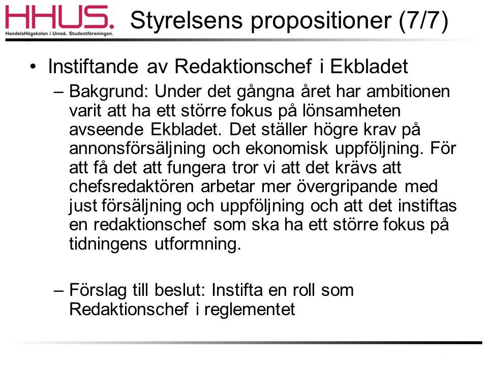 Styrelsens propositioner (7/7) •Instiftande av Redaktionschef i Ekbladet –Bakgrund: Under det gångna året har ambitionen varit att ha ett större fokus