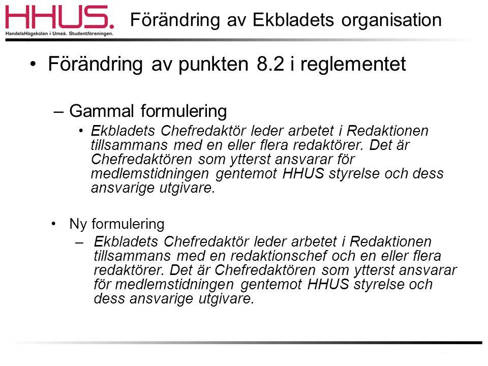 Förändring av Ekbladets organisation •Förändring av punkten 8.2 i reglementet –Gammal formulering •Ekbladets Chefredaktör leder arbetet i Redaktionen tillsammans med en eller flera redaktörer.