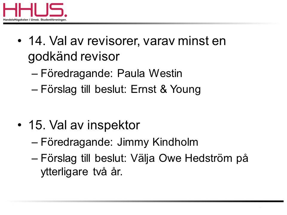 •14. Val av revisorer, varav minst en godkänd revisor –Föredragande: Paula Westin –Förslag till beslut: Ernst & Young •15. Val av inspektor –Föredraga