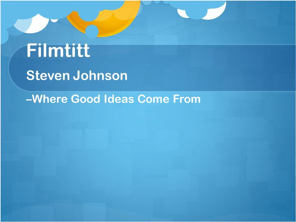Filmtitt Steven Johnson –Where Good Ideas Come From