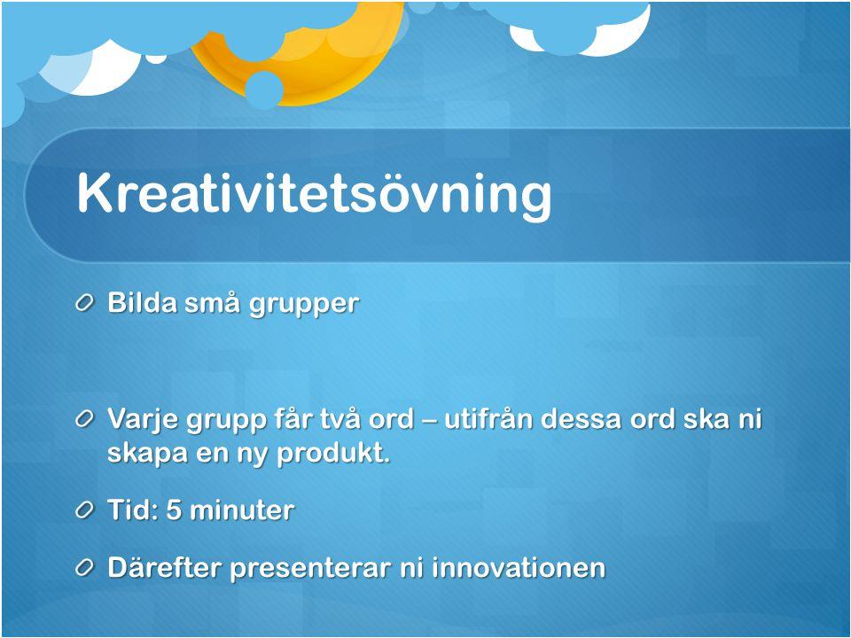 Kreativitetsövning Bilda små grupper Varje grupp får två ord – utifrån dessa ord ska ni skapa en ny produkt. Tid: 5 minuter Därefter presenterar ni in