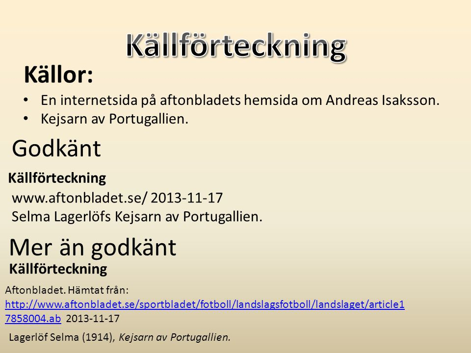 Godkänt Mer än godkänt Källor: • En internetsida på aftonbladets hemsida om Andreas Isaksson. • Kejsarn av Portugallien. www.aftonbladet.se/ 2013-11-1