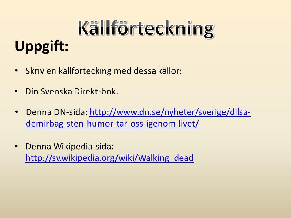Uppgift: • Skriv en källförtecking med dessa källor: • Din Svenska Direkt-bok. • Denna DN-sida: http://www.dn.se/nyheter/sverige/dilsa- demirbag-sten-