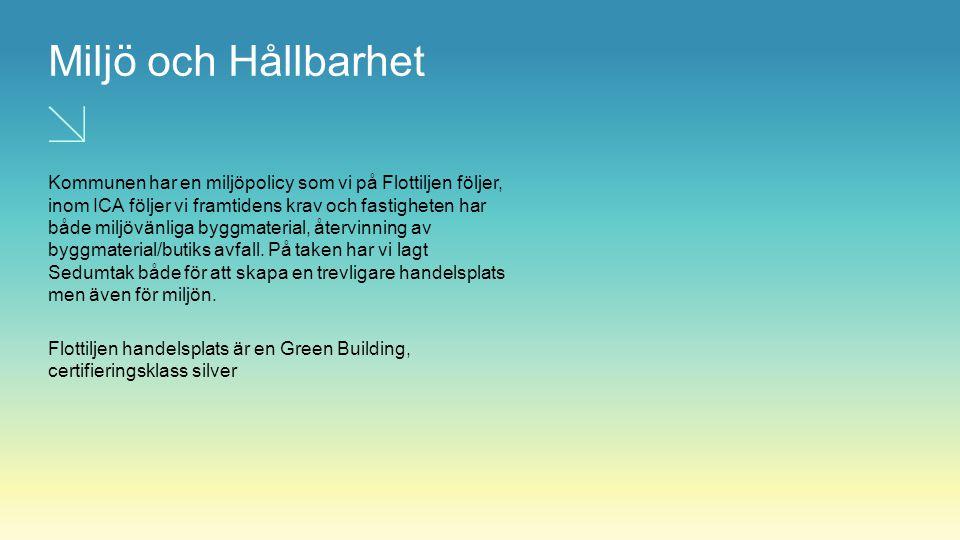 Miljö och Hållbarhet Kommunen har en miljöpolicy som vi på Flottiljen följer, inom ICA följer vi framtidens krav och fastigheten har både miljövänliga