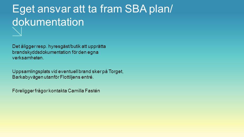 Eget ansvar att ta fram SBA plan/ dokumentation Det åligger resp. hyresgäst/butik att upprätta brandskyddsdokumentation för den egna verksamheten. Upp