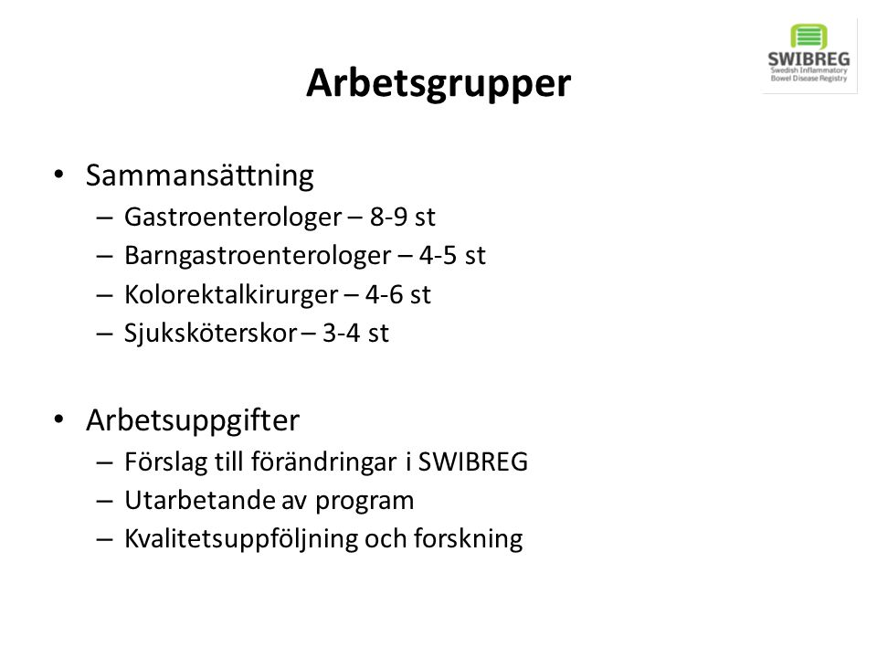 Arbetsgrupper • Sammansättning – Gastroenterologer – 8-9 st – Barngastroenterologer – 4-5 st – Kolorektalkirurger – 4-6 st – Sjuksköterskor – 3-4 st •