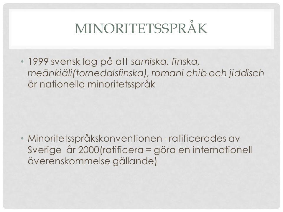 MINORITETSSPRÅK • 1999 svensk lag på att samiska, finska, meänkiäli(tornedalsfinska), romani chib och jiddisch är nationella minoritetsspråk • Minorit