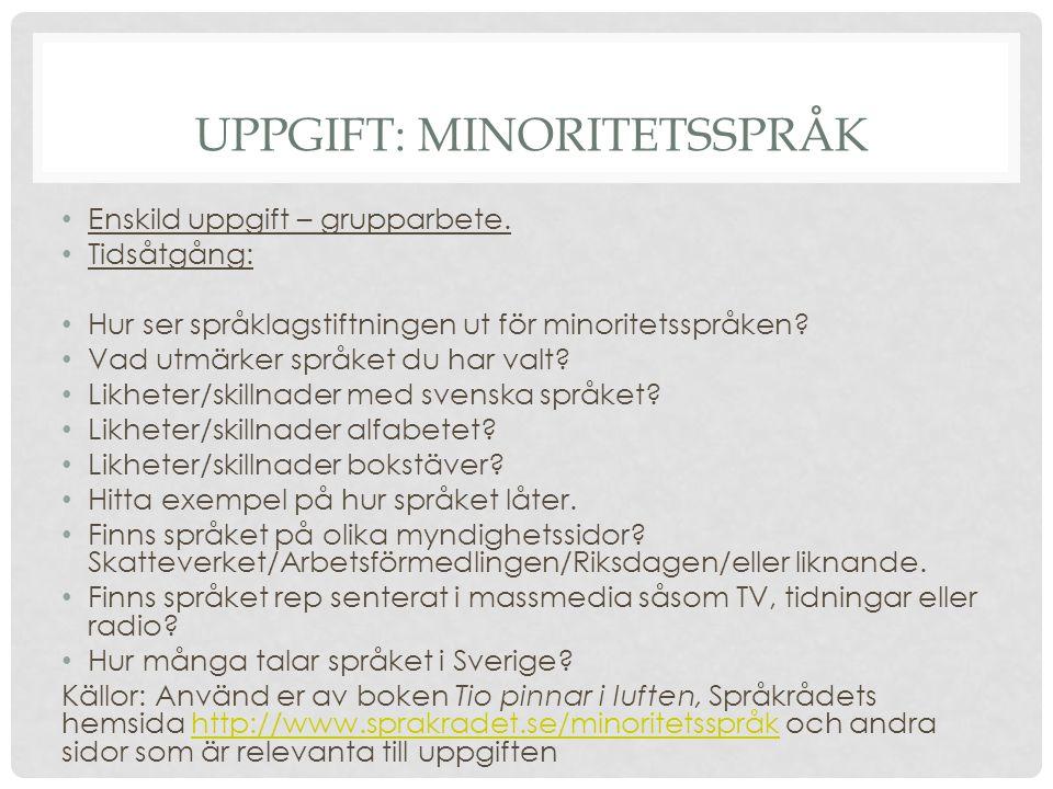 UPPGIFT: MINORITETSSPRÅK • Enskild uppgift – grupparbete. • Tidsåtgång: • Hur ser språklagstiftningen ut för minoritetsspråken? • Vad utmärker språket