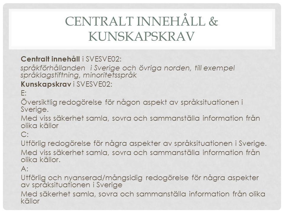 CENTRALT INNEHÅLL & KUNSKAPSKRAV Centralt innehåll i SVESVE02: språkförhållanden i Sverige och övriga norden, till exempel språklagstiftning, minoritetsspråk Kunskapskrav i SVESVE02: E: Översiktlig redogörelse för någon aspekt av språksituationen i Sverige.