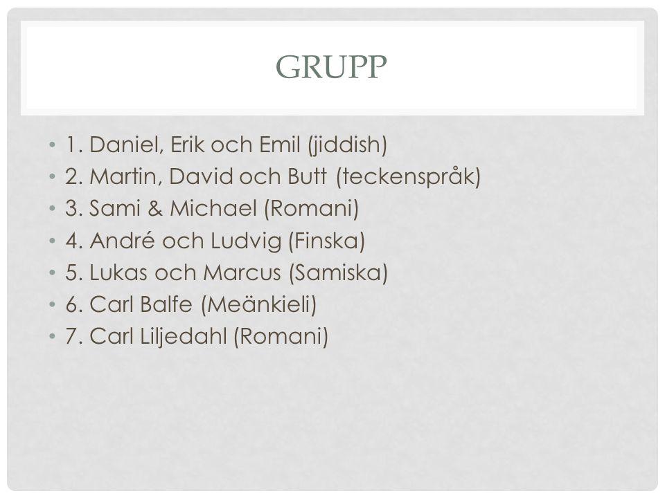 GRUPP • 1. Daniel, Erik och Emil (jiddish) • 2. Martin, David och Butt (teckenspråk) • 3. Sami & Michael (Romani) • 4. André och Ludvig (Finska) • 5.