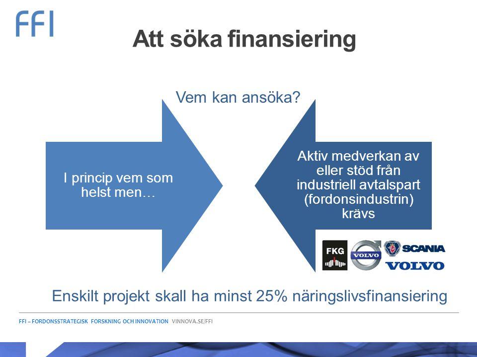 FFI – FORDONSSTRATEGISK FORSKNING OCH INNOVATION VINNOVA.SE/FFI Att söka finansiering I princip vem som helst men… Aktiv medverkan av eller stöd från