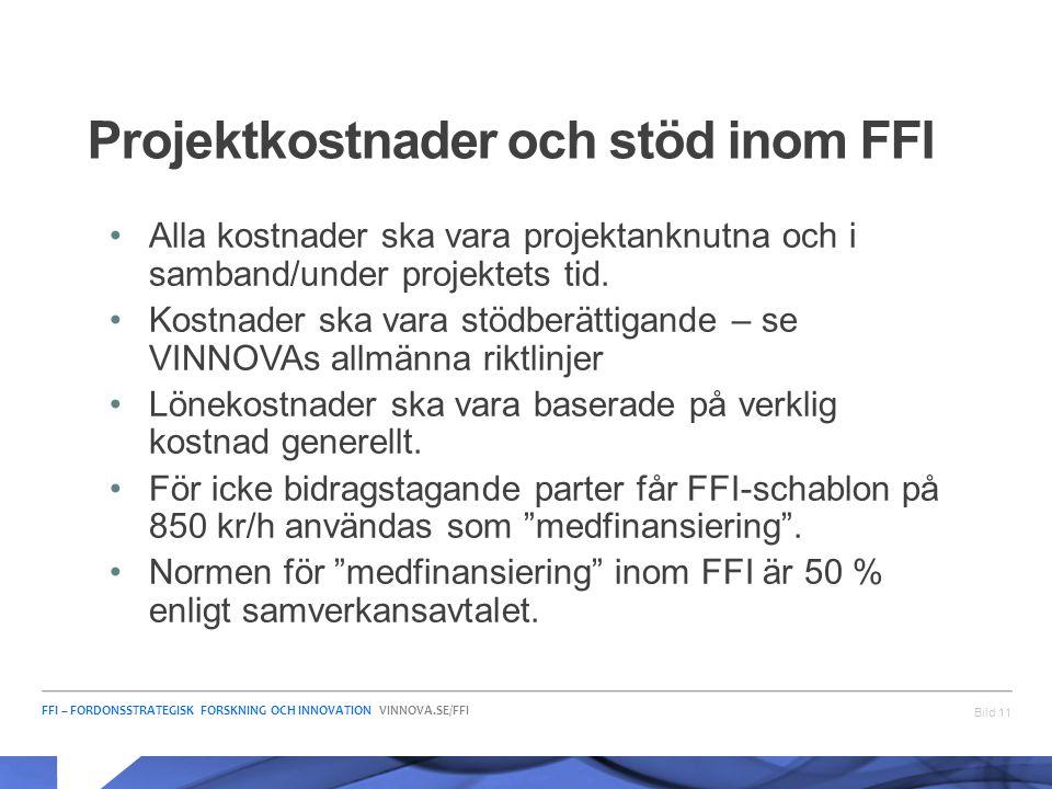 FFI – FORDONSSTRATEGISK FORSKNING OCH INNOVATION VINNOVA.SE/FFI Projektkostnader och stöd inom FFI •Alla kostnader ska vara projektanknutna och i samb