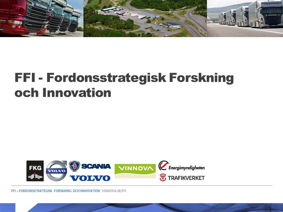 FFI – FORDONSSTRATEGISK FORSKNING OCH INNOVATION VINNOVA.SE/FFI Bild 3 FFI är ett samarbete mellan staten och fordonsindustrin om att finansiera forsknings-, innovations- och utvecklings- aktiviteter med fokus på områdena Klimat & Miljö samt Säkerhet.