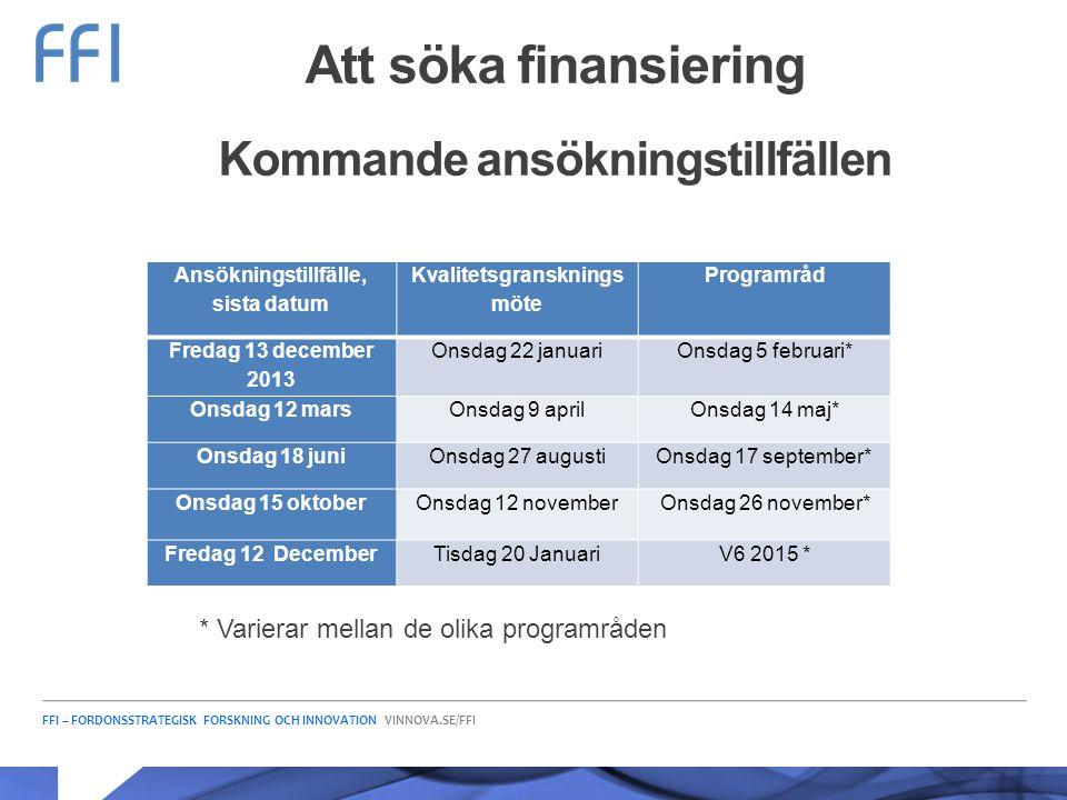 FFI – FORDONSSTRATEGISK FORSKNING OCH INNOVATION VINNOVA.SE/FFI Att söka finansiering Kommande ansökningstillfällen Ansökningstillfälle, sista datum K