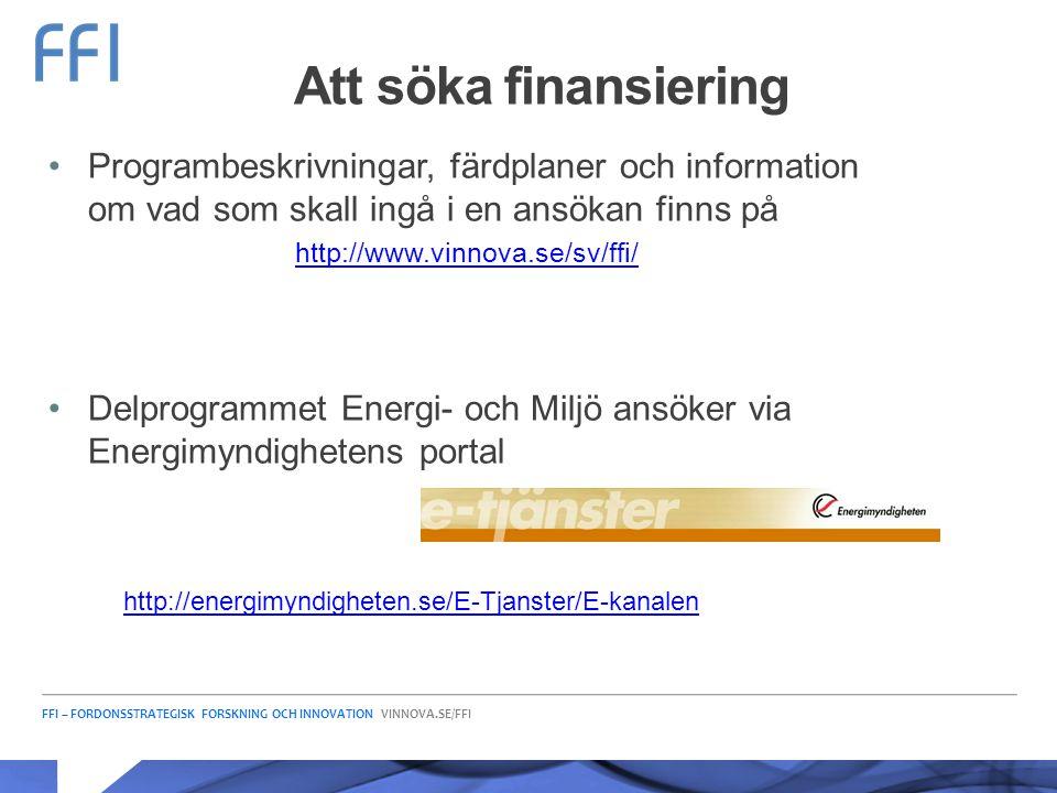 FFI – FORDONSSTRATEGISK FORSKNING OCH INNOVATION VINNOVA.SE/FFI Att söka finansiering •Programbeskrivningar, färdplaner och information om vad som ska