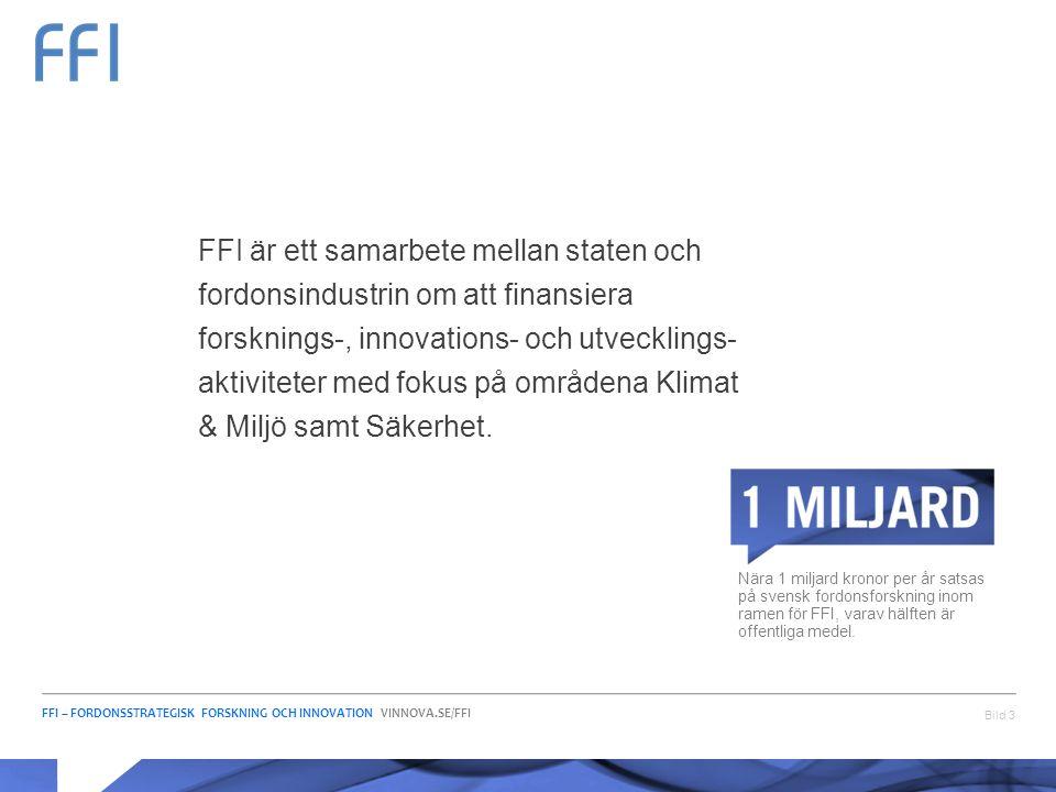 FFI – FORDONSSTRATEGISK FORSKNING OCH INNOVATION VINNOVA.SE/FFI Bild 3 FFI är ett samarbete mellan staten och fordonsindustrin om att finansiera forsk